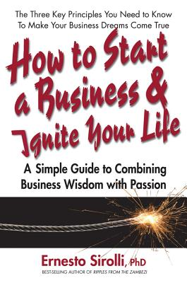How to Start a Business and Ignite Your Life By Sirolli, Ernesto, Ph.D.